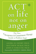 Act on Life Not on Anger : The New Acceptance and Commitment Therapy Guide to Problem Anger - Matthew McKay