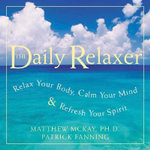 The Daily Relaxer : Relax Your Body, Calm Your Mind and Refresh Your Spirit - Matthew McKay