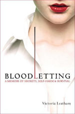 Bloodletting : A Memoir of Secrets, Self-Harm & Survival - Victoria Leatham