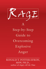 Rage : A Step-by-step Guide to Overcoming Explosive Anger - Ronald T. Potter-Efron