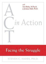 Act in Action : Facing the Struggle - Steven C. Hayes