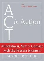 Act in Action : Values and Action - Steven C. Hayes