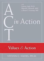 Act in Action : Mindfulness, Self and the Present Moment - Steven C. Hayes