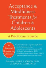 Acceptance and Mindfulness Treatments for Children and Adolescents : A Practitioner's Guide - Laurie A. Greco