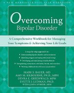 Overcoming Bipolar Disorder : A Comprehensive Workbook for Managing Your Symptoms and Achieving Your Life Goals - Mark Bauer
