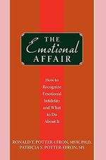 The Emotional Affair : How to Recognize Emotional Infidelity and What to Do About it - Ronald T. Potter-Efron