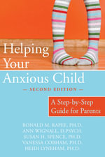 Helping Your Anxious Child : A Step-by-Step Guide for Parents, 2nd Edition - Ronald M Rapee