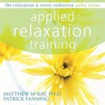 Applied Relaxation Training : Relaxation & Stress Reduction (Audio) - Dr Matthew McKay