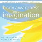 Body Awareness and Imagination : Relaxation & Stress Reduction (Audio) - Dr Matthew McKay