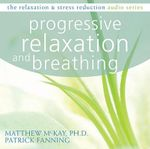 Progressive Relaxation and Breathing : Relaxation & Stress Reduction (Audio) - Dr Matthew McKay