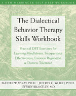 The Dialectical Behavior Therapy Skills Workbook : Practical Dbt Exercises for Learning Mindfulness, Interpersonal Effectiveness, Emotion Regulation, a - Matthew McKay