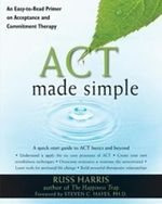 Act Made Simple : An Easy-to-Read Primer on Acceptance and Commitment Therapy - Dr. Russ Harris