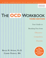 The OCD Workbook : Your Guide to Breaking Free from Obsessive Compulsive Disorder - Bruce Hyman