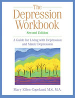 The Depression Workbook : A Guide for Living with Depression and Manic Depression - Mary Ellen Copeland