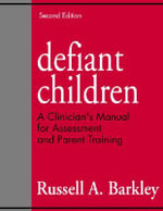 Defiant Children : A Clinician's Manual for Assessment and Parent Training - Russell A. Barkley