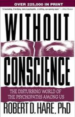 Without Conscience : The Disturbing World of the Psychopaths Among Us - Dr. Robert D Hare