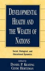 Developmental Health and the Wealth of Nations : Social, Biological, and Educational Dynamics