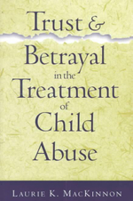Trust and Betrayal in the Treatment of Child Abuse - Laurie Mackinnon
