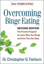 Overcoming Binge Eating : The Proven Program to Learn Why You Binge and How You Can Stop - Christopher G. Fairburn