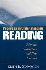 Progress in Understanding Reading : Scientific Foundations and New Frontiers - Keith E. Stanovich