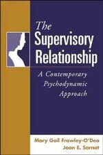 The Supervisory Relationship : A Contemporary Psychodynamic Approach - Mary Gail Frawley-O'Dea