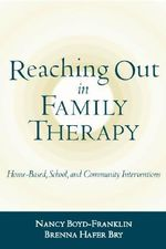 Reaching Out in Family Therapy : Home-Based, School and Community Interventions - Nancy Boyd-Franklin