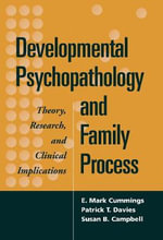 Developmental Psychopathology and Family Process : Theory, Research, and Clinical Implications - Patrick T. Davies