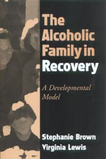 The Alcoholic Family in Recovery : A Developmental Model - Stephanie Brown