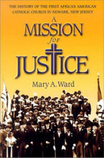 A Mission for Justice : The History of the First African American Catholic Church in Newark, New Jersey - Mary A Ward