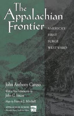 The Appalachian Frontier : America's First Surge Westward - John Anthony Caruso