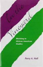 In the Vineyard : Working in African American Studies - Perry A Hall