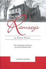 The Ramseys at Swan Pond : The Archaeology and History of an East Tennessee Farm - Charles H Faulkner