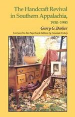 Handcraft Revival Southern Appalachia : 1930-1990 - Garry Barker