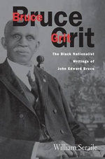 Bruce Grit : The Black Nationalist Writings of John Edward Bruce - William Seraile