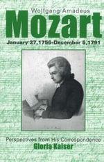 Wolfgang Amadeus Mozart : January 27, 1756 - December 5, 1791 - Gloria Kaiser