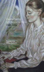 Vienna Spring : Early Novellas & Stories - Stefan Zweig