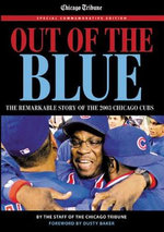 Out of the Blue : The Remarkable Story of the 2003 Chicago Cubs - Dusty Baker