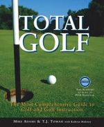 Total Golf : The Most Comprehensive Guide to Golf and Golf Instruction - Mike Adams