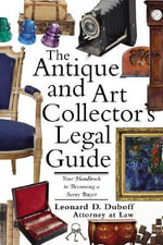 The Antique and Art Collector's Legal Guide : Your Handbook to Becoming a Savvy Buyer - Leonard D DuBoff