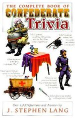 The Complete Book of Confederate Trivia - Stephen J. Lang