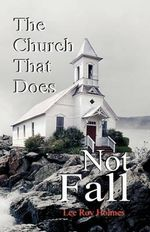 The Church That Does Not Fall - Lee Roy Holmes