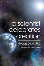 A Scientist Celebrates Creation - George T. Javor