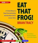 Eat That Frog! : 21 Great Ways to Stop Procrastinating and Get More Done in Less Time - Brian Tracy