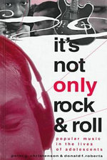 It's Not Only Rock and Roll : Popular Music in the Lives of Adolescents - Peter G. Christenson