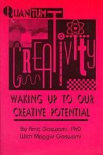 Quantum Creativity : Waking Up to Our Creative Potential - Amit Goswami