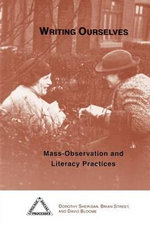 Writing Ourselves : Mass-observation and Literacy Practices - Dorothy Sheridan