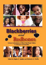Blackberries and Redbones : Critical Articulations of Black Hair/body Politics in Africana Communities