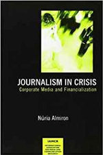 Journalism in Crisis : Corporate Media and Financialization - Nuria Almiro