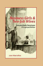 Business Girls and Two-Job Wives : Emerging Media Stereotypes of Employed Women - Jane Marcellus