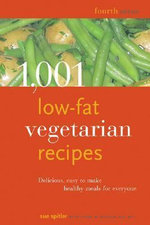 1001 Low-fat Vegetarian Recipes : Delicious, Easy-to-make Healthy Meals for Everyone - Sue Spitler